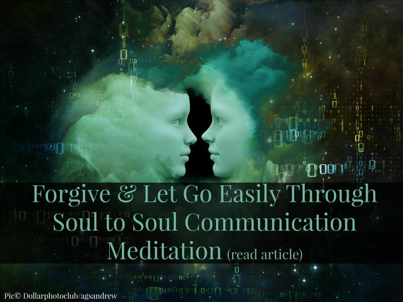Forgive & Let Go Easily Through Soul To Soul Communication (Forgiveness Series – 2)