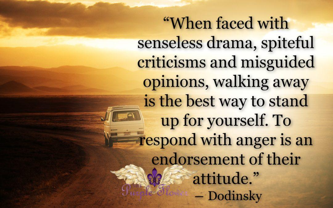 Walk Away From Senseless Drama & Spiteful Criticism